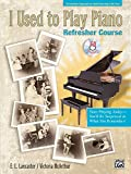 I Used to Play Piano -- Refresher Course: An Innovative Approach for Adults Returning to the Piano, Comb Bound Book & CD by unknown(2003-03-01)