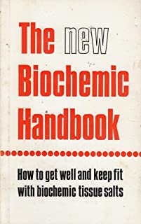 The New Biochemic Handbook - How to get well and Keep Fit with Biochemic Tissue Salts