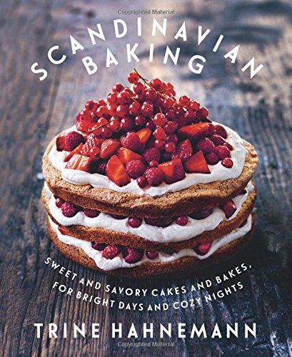 Scandinavian Baking: Sweet and Savory Cakes and Bakes, for Bright Days and Cozy Nights