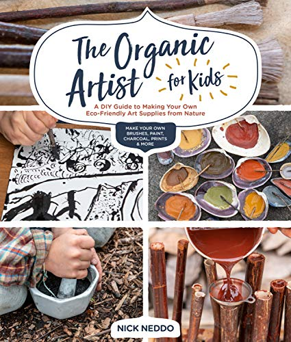 Compare Textbook Prices for The Organic Artist for Kids: A DIY Guide to Making Your Own Eco-Friendly Art Supplies from Nature  ISBN 9781631597671 by Neddo, Nick