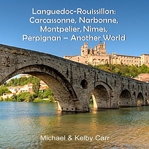 Languedoc-Roussillon: Carcassonne, Narbonne, Montpelier, Nîmes, Perpignan: Another World Travel Adventures audiobook cover art