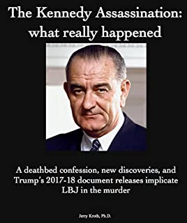 The Kennedy Assassination: what really happened: A deathbed  confession, new discoveries, and Trump's 2017-18 document release implicates LBJ in the murder (English Edition)