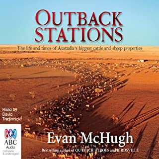 Outback Stations     The Life and Times of Australia's Biggest Cattle and Sheep Properties              By:                                                                                                                                 Evan McHugh                               Narrated by:                                                                                                                                 David Tredinnick                      Length: 10 hrs and 47 mins     25 ratings     Overall 4.6