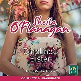 Caroline's Sister                   By:                                                                                                                                 Sheila O'Flanagan                               Narrated by:                                                                                                                                 Caroline Lennon                      Length: 19 hrs and 9 mins     104 ratings     Overall 4.5