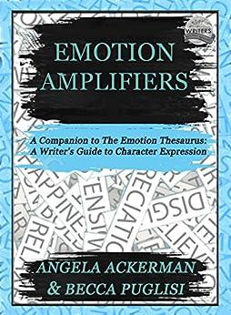 Emotion Amplifiers by [Angela Ackerman, Becca Puglisi]