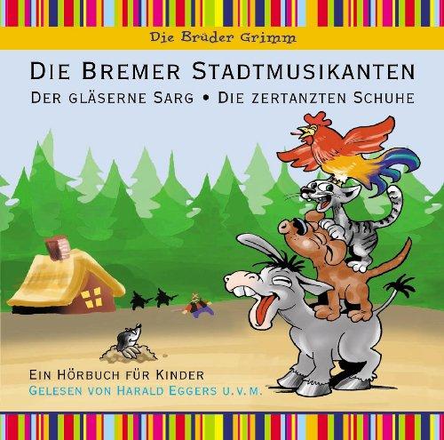 Bremer Stadtmusikanten, Die zertanzten Schuhe, Der gläserne Sarg - Hörbuch für Kinder