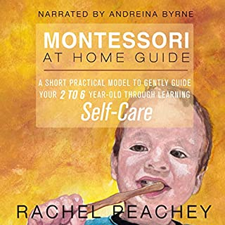 Montessori at Home Guide     A Short Practical Model to Gently Guide your 2-6 Year Old Through Learning Self-Care              By:                                                                                                                                 Rachel Peachey                               Narrated by:                                                                                                                                 Andreina Byrne                      Length: 2 hrs and 2 mins     Not rated yet     Overall 0.0