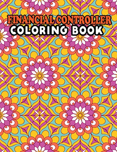 Financial Controller Coloring Book: Anti-stress Color Therapy Financial Controller Coloring Activity Book for Hours of Fun - Unique Financial Controller Life Coloring Book for Relaxation