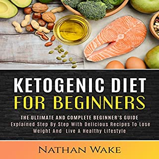 Ketogenic Diet for Beginners     The Ultimate and Complete Beginner's Guide Explained Step By Step with Delicious Recipes to Lose Weight and Live a Healthy Lifestyle              By:                                                                                                                                 Nathan Wake                               Narrated by:                                                                                                                                 Commodore James                      Length: 2 hrs and 43 mins     12 ratings     Overall 4.9