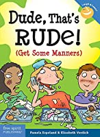 Dude, That's Rude!: Get Some Manners (Laugh and Learn)