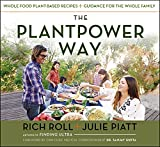 The Plantpower Way: Whole Food Plant-Based Recipes and Guidance for The Whole Family