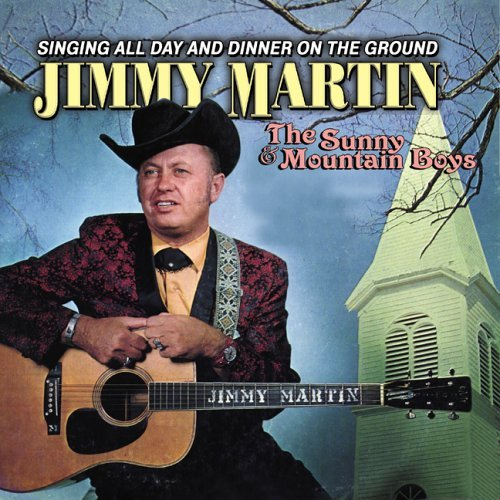 Singing All Day & Dinner on the Ground by Jimmy Martin &...