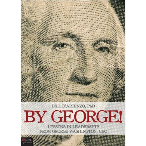 By George!     Lessons in Leadership from George Washington, CEO              By:                                                                                                                                 Bill D'Arienzo PhD                               Narrated by:                                                                                                                                 Sean Kilgore                      Length: 1 hr and 58 mins     1 rating     Overall 3.0