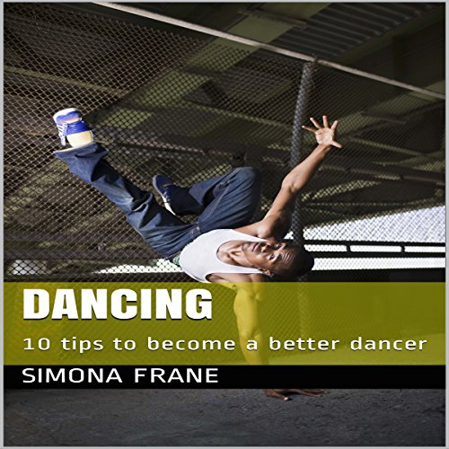 Dancing: 10 Tips to Become a Better Dancer  By  cover art