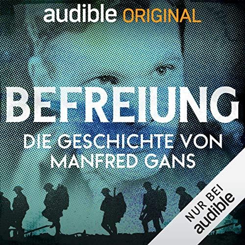 Befreiung. Die Geschichte von Manfred Gans (Original Podcast) Titelbild