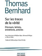 Sur les traces de la vérité: Discours, lettres, entretiens, articles (Arcades t. 105) (French Edition)