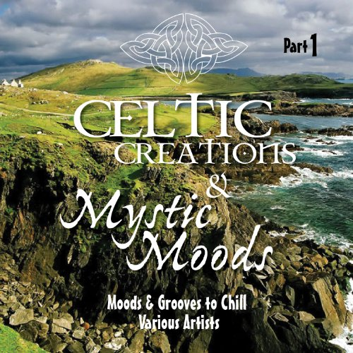 Celtic Creations & Mystic Moods, Pt. 1 (Moods & Grooves to Chill)