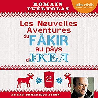 Les nouvelles aventures du fakir au pays d'Ikea     Le fakir 2              De :                                                                                                                                 Romain Puértolas                               Lu par :                                                                                                                                 Dominique Pinon                      Durée : 6 h et 7 min     15 notations     Global 3,7