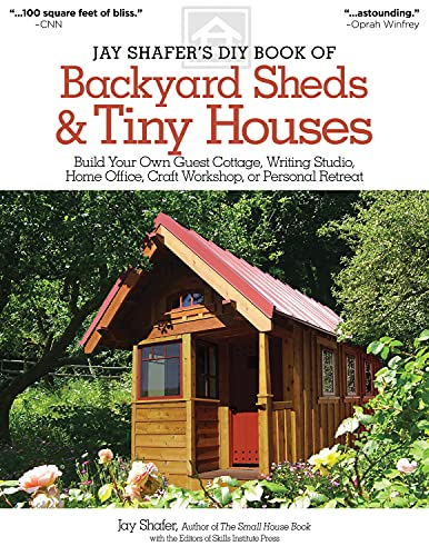 Jay Shafer's DIY Book of Backyard Sheds & Tiny Houses: Build Your Own Guest Cottage, Writing Studio, Home Office, Craft Workshop, or Personal Retreat (Fox Chapel Publishing) Plans, How-to, & a Gallery