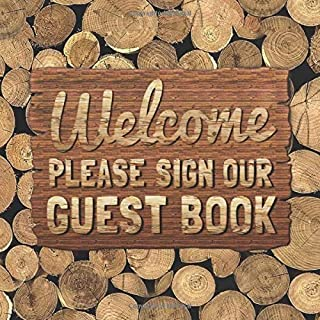 Welcome Please Sign Our Guest Book: Rustic Wood & Firewood Sign In Book - Country Style Guestbook for Vacation Rental, Airbnb, Mountain Home, Guest ... Message & Lines for Email, Name and Address