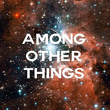 Among Other Things