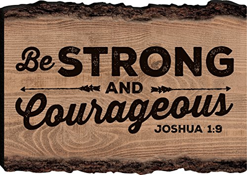 Be Strong and Courageous Joshua 1:9 4 x 6 Wood Bark Edge Design Sign