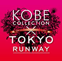 KOBE COLLECTION×TOKYO RUNWAY The BEST(初回生産限定盤)