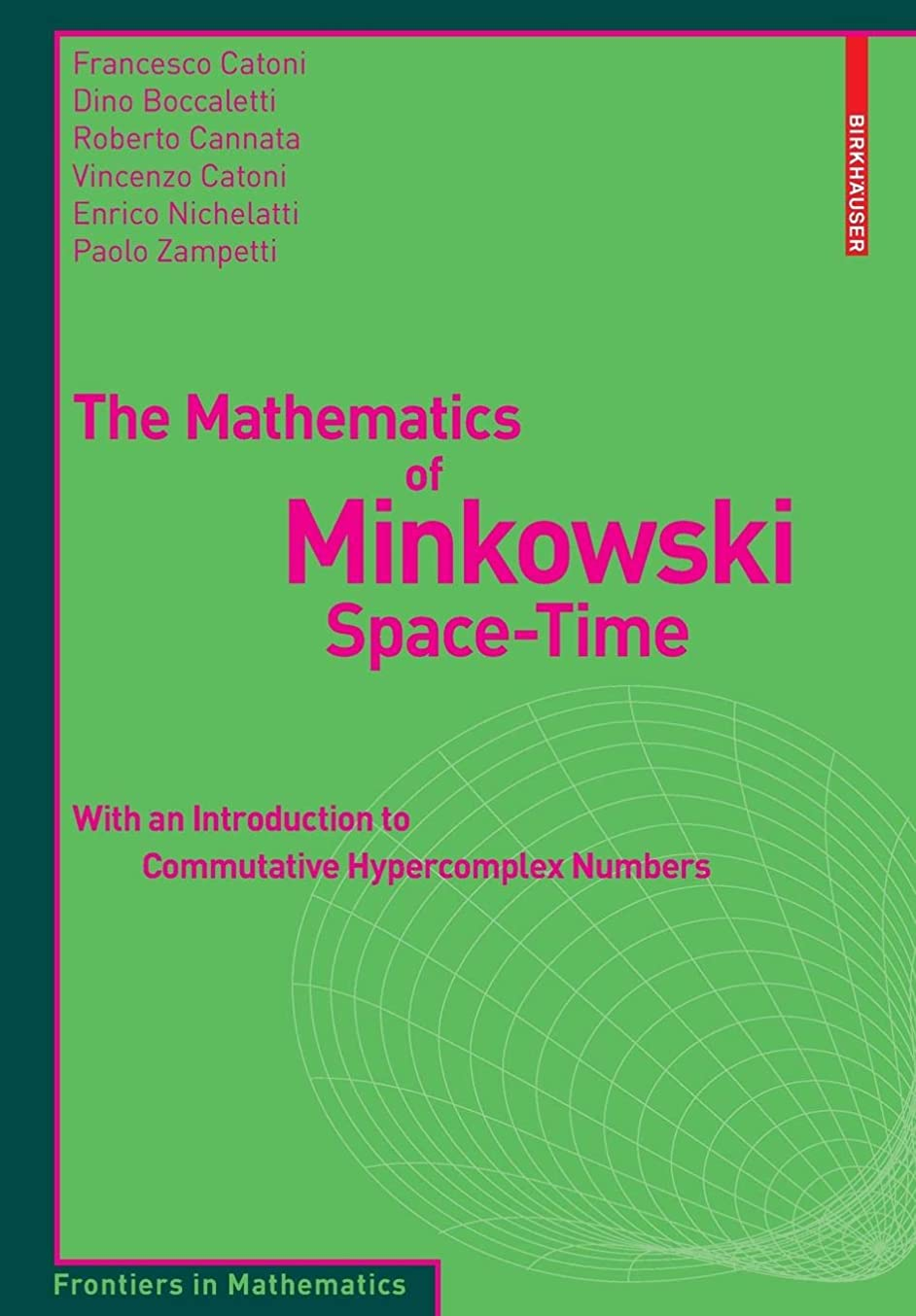 ひどく続ける現代The Mathematics of Minkowski Space-Time: With an Introduction to Commutative Hypercomplex Numbers (Frontiers in Mathematics)