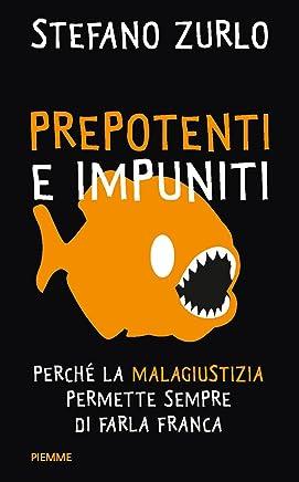 Prepotenti e impuniti: Perché la malagiustizia italiana permette sempre di farla franca (Current Affair)