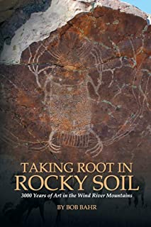 Taking Root in Rocky Soil: 3,000 Years of Art in the Wind River Mountains