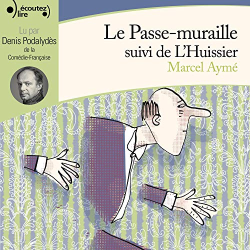 Le passe-muraille / L'huissier                   By:                                                                                                                                 Marcel Aymé                               Narrated by:                                                                                                                                 Denis Podalydès                      Length: 50 mins     Not rated yet     Overall 0.0