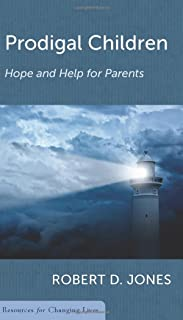 Prodigal Children: Hope and Help for Parents (Resources for Changing Lives)