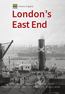 Historic England: London's East End: Unique Images from the Archives of Historic England (Historic England Series)