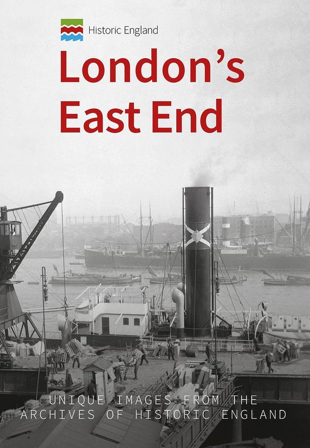 Historic England: London's East End: Unique Images from the Archives of Historic England (Historic England Series)