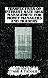 Perspectives on Interest Rate Risk Management for Money Managers and Traders (Frank J. Fabozzi Series Book 28) (English Edition)