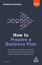 How to Prepare a Business Plan: Your Guide to Creating an Excellent Strategy, Forecasting Your Finances and Producing a Persuasive Plan (Business Success)