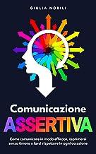 Permalink to Comunicazione Assertiva: Come comunicare in modo efficace, esprimersi senza timore e farsi rispettare in ogni occasione PDF