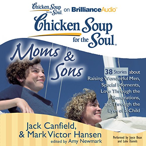 Page de couverture de Chicken Soup for the Soul: Moms & Sons - 38 Stories about Raising Wonderful Men, Special Moments, Love Through the Generations, and Through the Eyes of a Child