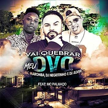 Vai Quebrar Meu Ovo (feat. Mc Palhaço)