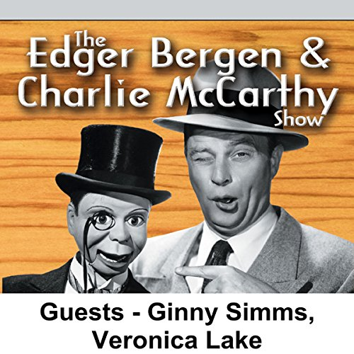 Edgar Bergen & Charlie McCarthy [Guests: Ginny Simms, Veronica Lake] audiobook cover art