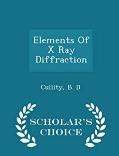 Elements of X Ray Diffraction - Scholar's Choice Edition