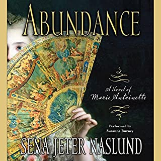 Abundance     A Novel of Marie Antoinette              By:                                                                                                                                 Sena Jeter Naslund                               Narrated by:                                                                                                                                 Susanna Burney                      Length: 11 hrs and 52 mins     99 ratings     Overall 3.9