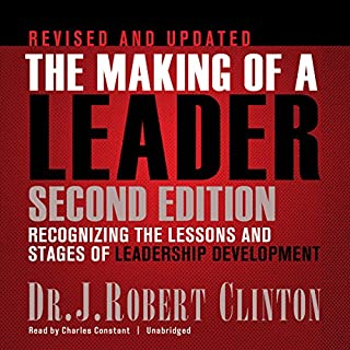The Making of a Leader, Second Edition     Recognizing the Lessons and Stages of Leadership Development              By:                                                                                                                                 J. Robert Clinton                               Narrated by:                                                                                                                                 Charles Constant                      Length: 6 hrs and 14 mins     2 ratings     Overall 4.0