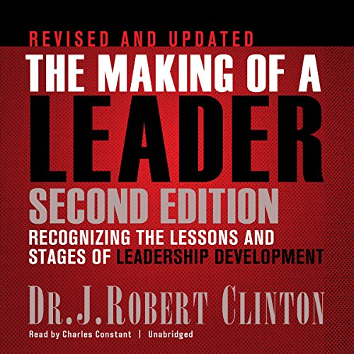 The Making of a Leader, Second Edition     Recognizing the Lessons and Stages of Leadership Development              Written by:                                                                                                                                 J. Robert Clinton                               Narrated by:                                                                                                                                 Charles Constant                      Length: 6 hrs and 14 mins     Not rated yet     Overall 0.0