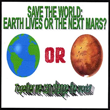 Save the World: Earth Lives or the Next Mars?