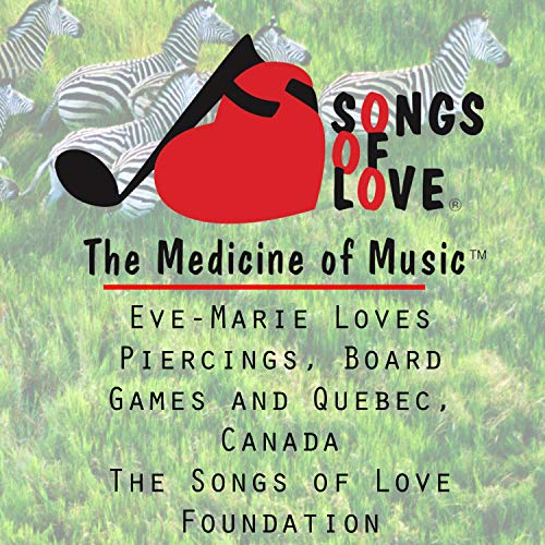 Eve-Marie Loves Piercings, Board Games and Quebec, Canada the Songs of Love Foundation