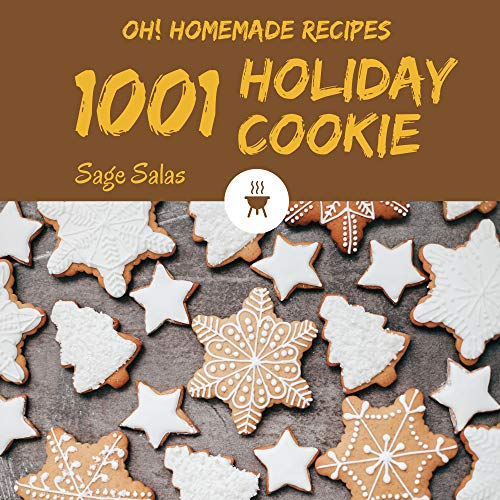 Oh! 1001 Homemade Holiday Cookie Recipes: Homemade Holiday Cookie Cookbook - Where Passion for Cooking Begins (English Edition)