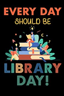 """Everyday Should Be Library Day 