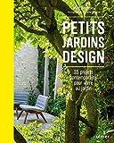 Petits jardins design - 35 projets contemporains pour vivre au jardin
