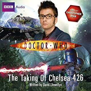 Doctor Who: The Taking of Chelsea 426                   By:                                                                                                                                 David Llewellyn                               Narrated by:                                                                                                                                 Christopher Ryan                      Length: 5 hrs and 2 mins     2 ratings     Overall 5.0